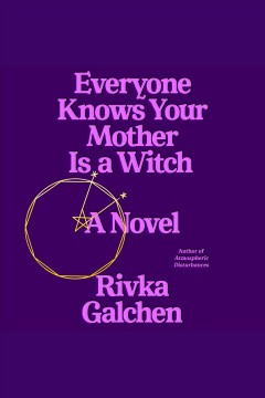 Everyone knows your mother is a witch [electronic resource] / Rivka Galchen.