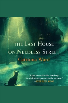 The last house on needless street [electronic resource] / Catriona Ward.