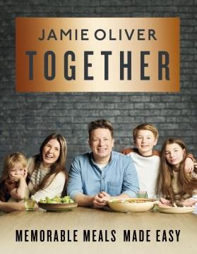 Together : Memorable Meals, Made Easy