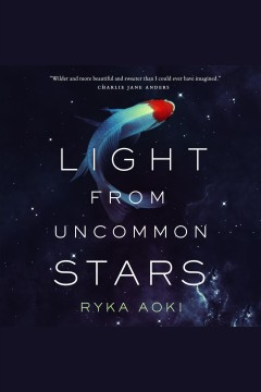 Light from uncommon stars [electronic resource] / Ryka Aoki.