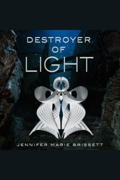 Destroyer of light [electronic resource] / Jennifer Marie Brissett.