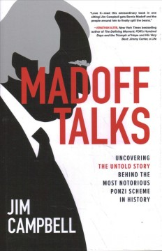 Madoff talks : uncovering the untold story behind the most notorious Ponzi scheme in history