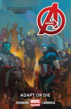 Avengers. Volume 5, issue 24-28, Adapt or die writer, Jonathan Hickman ; artists, Salvador Larroca, with Esad Ribic and Mike Deodato & Butch Guice (#24) ; color artists, Frank Martin with Dean White, Paul Mounts and Laura Martin (#24) ; letterer, VC's Copy Petit ; cover art, Esad Ribic (#24), Mike Deodato & Frank Martin (#25-27) and Agustin Alessio (#28) ; assistant editor, Jake Thomas ; editors, Tom Brevoort with Lauren Sankovitch & Wil Moss.