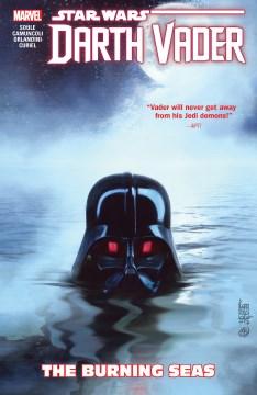 Star Wars : Darth Vader : dark lord of the Sith. The burning seas.