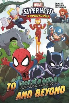 Marvel super hero adventures : to Wakanda and beyond