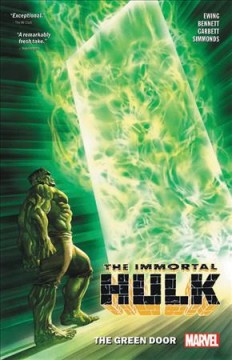 The immortal Hulk : the green door / Al Ewing, writer ; Joe Bennett, penciler (#7-10) ; Lee Garbett, artist (#6) ; Ruy José with Le Beau Underwood & Rafael Fonteriz (#10), inkers (#7-10) ; Martin Simmonds, artist (#9