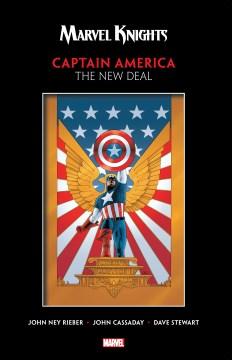 Captain America : the new deal / John Ney Rieber, writer ; John Cassaday, artist ; Dave Stewart, colorist ; Richard Starkings & Comicraft's Wes Abbott, letterer.