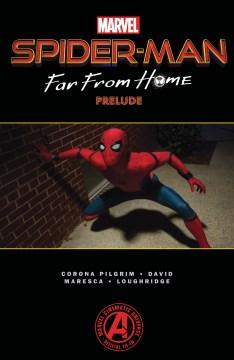 Spider-Man : far from home prelude / writers: Will Corona Pilgrim & Peter David ; artist: Luca Maresca ; color artist: Lee Loughridge ; letterer: VC's Travis Lanham.