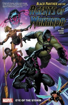 Black Panther and the Agents of Wakanda. Vol. 1, Eye of the storm / Jim Zub, writer ; Lan Medina (#1-4) & Scot Eaton (#5-6), pencilers ; Lan Medina (#1), Craig Yeung, (#2-4), Sean Parsons (#5-6), inkers ; Marcio Menyz with Federico Blee (#3) & Erick Archiniega (#4-5), color artists ; VC's Joe Sabino, letterer.
