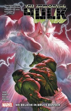 The immortal Hulk. We believe in Bruce Banner / Al Ewing, writer ; Joe Bennett (#26-27, #29-30) and Tom Reilly, Matías Bergara (#28), pencilers ; Ruy José (#26-27, #29-30), Belardino Brabo (#27, #29-30), Marc Deering (#27), Sean Parsons (#27), Tom Reilly (#28), Matías Bergara (#28) and Cam Smith (#29-30), inkers ; Paul Mounts (#26-27, #29-30) & Chris O'Halloran (#28), color artists ; VC's Cory Petit, letterer.
