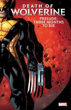 Death of Wolverine Prelude : Three Months to Die