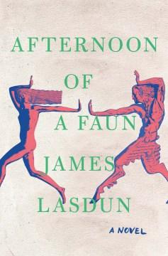 Afternoon of a faun : a novel / James Lasdun.