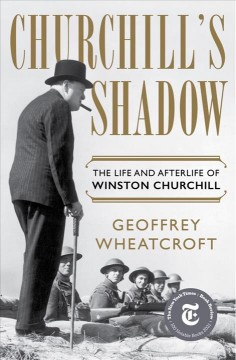 Churchill's shadow : the life and afterlife of Winston Churchill