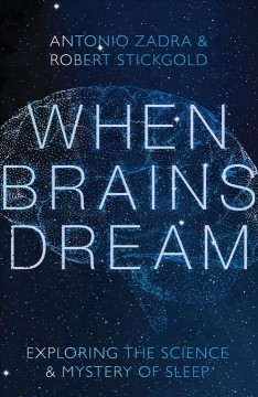 When brains dream : exploring the science and mystery of sleep / Antonio Zadra and Robert Stickgold.