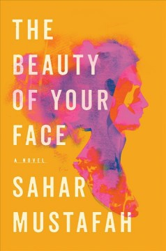The beauty of your face : a novel / Sahar Mustafah.