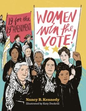 Women win the vote! : 19 for the 19th amendment