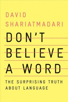 Don't believe a word : the surprising truth about language / David Shariatmadari.