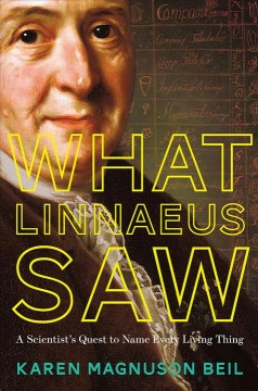 What Linnaeus saw : a scientist's quest to name every living thing