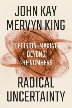 Radical uncertainty : decision-making beyond the numbers