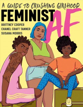 Feminist AF : a guide to crushing girlhood