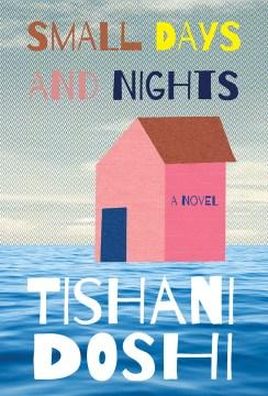Small days and nights / Tishani Doshi.