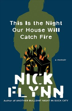 This is the night our house will catch fire : a memoir