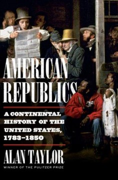 American republics : a continental history of the United States, 1783-1850