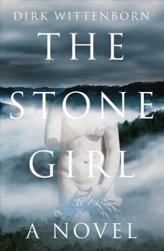 The stone girl : a novel / Dirk Wittenborn.
