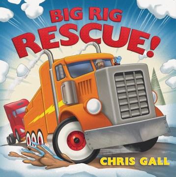 Big rig rescue! / Chris Gall.