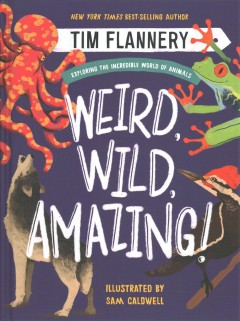 Weird, wild, amazing! : exploring the incredible world of animals