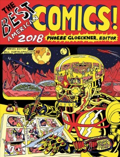The best American comics 2018 / edited and introduced by Phoebe Gloeckner ; Bill Kartalopoulos, series editor.
