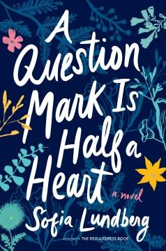 A question mark is half a heart / Sofia Lundberg ; translated by Nichola Smalley.