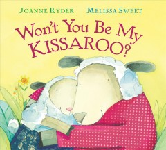Won't you be my kissaroo? / Joanne Ryder ; illustrated by Melissa Sweet.