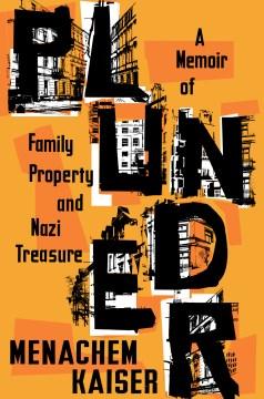 Plunder : a memoir of family property and Nazi treasure / Menachem Kaiser.