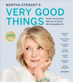 Martha Stewart's very good things : clever tips & genius ideas for an easier, more enjoyable life / Martha Stewart.
