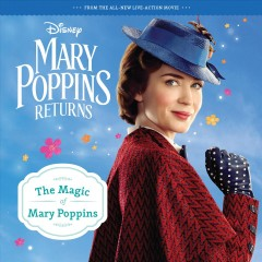 Mary Poppins returns : the magic of Mary Poppins / by Bonnie Steele ; screenplay by David Magee ; based on the series of books by P.L. Travers.