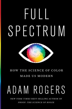 Full Spectrum : How the Science of Color Made Us Modern
