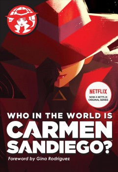 Who in the world is Carmen Sandiego? adaptation by Rebecca Tinker ; based on the teleplay by Duane Capizzi ; with a foreword by Gina Rodriguez.