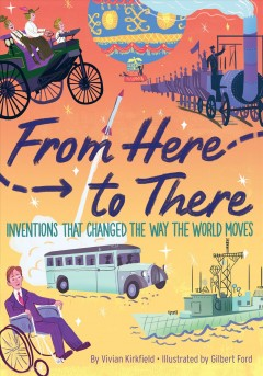 From Here to There : Inventions That Changed the Way the World Moves