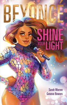 Beyoncé : shine your light / written by Sarah Warren and illustrated by Geneva Bowers.