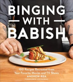 Binging with Babish 100 recipes recreated from your favorite movies and TV shows / Andrew Rea ; photography by Evan Sung.