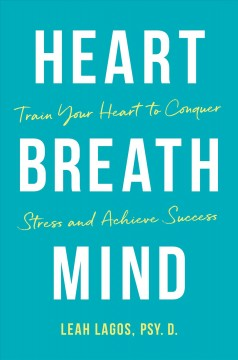 Heart breath mind : train your heart to conquer stress and achieve success