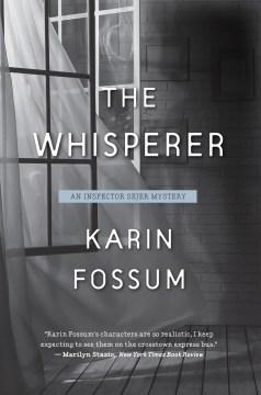 The whisperer Inspector Sejer mysteries / Karin Fossum ; translated from the Norwegian by Kari Dickson.