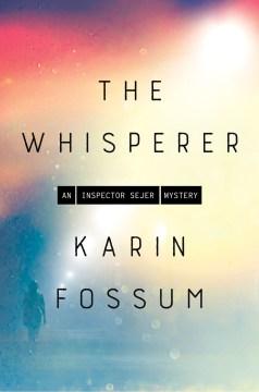The whisperer : Inspector Sejer mysteries / Karin Fossum ; translated from the Norwegian by Kari Dickson.