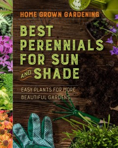 Home grown gardening guide to best perennials for sun and shade.
