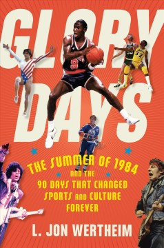 Glory days : the summer of 1984 and the 90 days that changed sports and culture forever