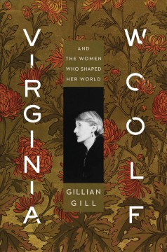 Virginia Woolf : and the women who shaped her world / Gillian Gill.