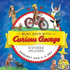 Busy days with Curious George : 8 stories included / Margret and H.A. Rey.