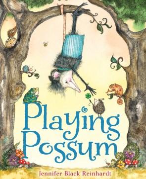 Playing possum / Jennifer Black Reinhardt.