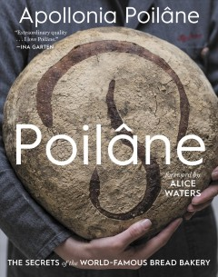 Poilâne : the secrets of the world-famous bread bakery / Apollonia Poilâne ; foreword by Alice Waters ; photographs by Philippe Vaurès Santamaria.